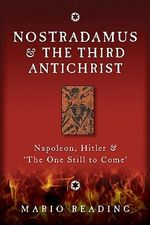 Nostradamus and the Third Antichrist : Napoleon, Hitler and the One Still to Come - Mario Reading