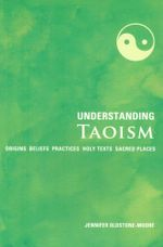 Understanding Taoism : Origins - Beliefs - Practices - Holy Texts - Sacred Places - Jennifer Oldstone-Moore