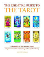 The Essential Guide to the Tarot : Understanding the Major and Minor Arcana - Using the Tarot the Find Self-Knowledge and Change Your Destiny - David Fontana