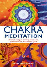Chakra Meditation : Discover Energy, Creativity, Focus, Love, Communication, Wisdom and Spirit - Swami Saradananda