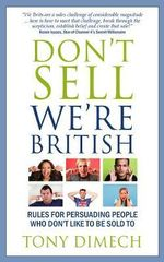Don't Sell We're British : Rules for Persuading People Who Don't Like to be Sold to - Tony Dimech