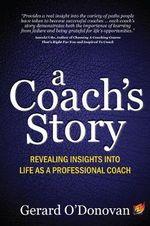 A Coach's Story : Revealing Insights into Life as a Professional Coach - Gerard O'Donovan