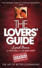 The Lovers' Guide - Laid Bare : The Art of Better Lovemaking