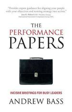 The Performance Papers - Incisive Briefings for Busy Leaders - Andrew Bass