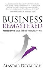 Business Remastered - Discover the Great Business You Already Have - Alastair Dryburgh