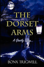 The Dorset Arms : A Ghostly Story - Bonx Trigwell
