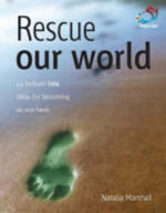 Rescue Our World : 52 Brilliant Little Ideas for Becoming an Eco Hero - Natalia Marshall