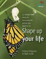 Shape Up Your Life : 52 Brilliant Ideas for Becoming the Person You Want to Be - Penny Ferguson