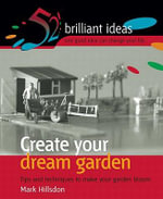 Create Your Dream Garden : Tips and Techniques to Make Your Garden Bloom - Jem Mark Cook Hillsdon