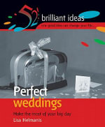 Perfect Weddings : Make the Most of Your Memorable Day - Lisa Helmanis