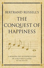Bertrand Russell's The Conquest of Happiness : A modern-day interpretation of a self-help classic - Tim Phillips