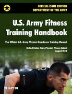 U.S. Army Fitness Training Handbook : The Official U.S. Army Physical Readiness Training Manual (August 2010 Revision, Training Circular TC 3-22.20) - U.S. Army Physical Fitness School