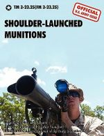 Shoulder-Launched Munitions : The Official United States Army Technical Manual TM 3-23.25(FM 3-23.25) (September 2010) - U.S. Department of the Army