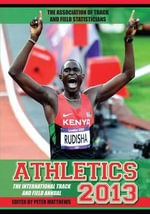 Athletics 2013 : The International Track and Field Annual - Peter Matthews