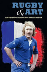 Rugby & Art : Jean-Pierre Rives in Conversation with Richard Escot - Richard Escot