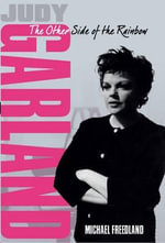 Judy Garland : The Other Side of the Rainbow - Michael Freedland