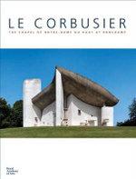 Le Corbusier : The Chapel of NotreDame du Haut at Ronchamp - Maria Antonietta Crippa