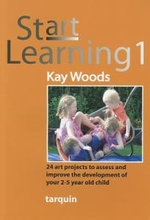 Start Learning 1 : 24 Art Projects to Assess and Improve Your 2-5 Year Old's Development - Kay Woods