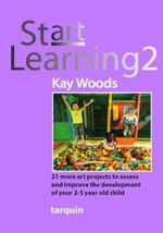 Start Learning 2 : 21 Art Projects to Assess and Improve Your 2-5 Year Old Child's Development - Kay Woods