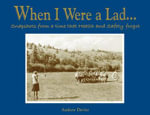 When I Were a Lad... : Snapshots from a Time that Health and Safety Forgot - Andrew Davies