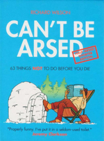 Can't be Arsed: Half Arsed Shorter Edition : 63 Things Not To Do Before You Die - Richard Wilson
