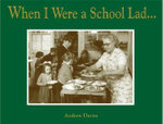 When I Were a School Lad... : Snapshots from a Time When They Taught the Three 'R's - Andrew Davies