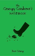 The Grumpy Gardner's Handbook - Ivor Grump