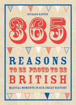 365 Reasons to be Proud to be British : Magical Moments in Our Great History - Richard Happer