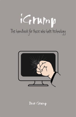 IGrump : The Handbook for Those Who Hate Technology - Ivor Grump