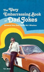 The Very Embarrassing Book of Dad Jokes : Because Your Dad Thinks He's Hilarious - Ian Allen