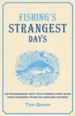 Fishing's Strangest Days : Extraordinary But True Stories From Over Two Hundred Years of Angling History - Tom Quinn