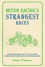Motor Racing's Strangest Races : Extraordinary But True Stories from Over a Century of Motor Racing - Geoff Tibballs