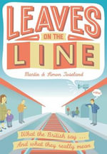 Leaves on the Line : What the British Say ... and What They Really Mean - Martin Toseland