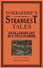 Yorkshire's Strangest Tales : Extraordinary But True Stories - Leonora Rustamova