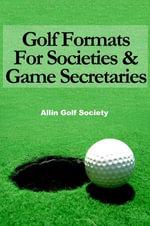 Golf Formats for Societies & Game Secretaries - Alan Hyde