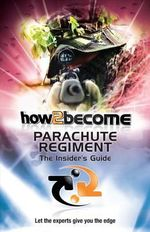 How 2 Join the Parachute Regiment : The Insiders Guide - Richard McMunn