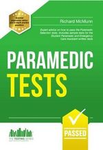 Paramedic Tests : Practice Tests for the Paramedic and Emergency Care Assistant Selection Process - Richard McMunn