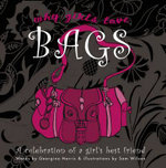 Why Girls Love Bags : A Celebration of a Girl's Best Friend - Georgina Harris