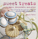 Sweet Treats to Make and Decorate : 35 Step-by-step Recipes for Making and Decorating Cakes, Cookies and Candies - Laura Tabor