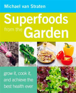 Superfoods from the Garden : Grow it, Cook it, and Achieve the Best Health Ever - Michael Van Straten