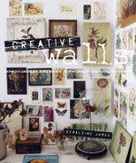Creative Walls : How to Display and Enjoy Your Treasured Collections - Geraldine James