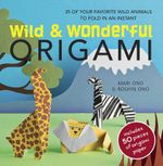 Wild & Wonderful Origami : 35 of Your Favourite Wild Animals to Fold in an Instant - Mari Ono