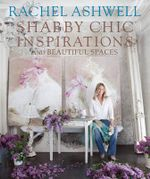 Rachel Ashwell's Shabby Chic  : Inspiration & Beautiful Spaces - Rachel Ashwell