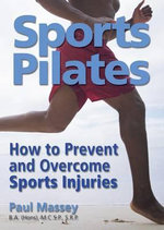 Sports Pilates : How to Prevent and Overcome Sports Injuries - Paul Massey