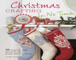 Christmas Crafting in No Time : 50 Step-by-step Projects and Inspirational Ideas - Clare Youngs