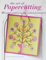 The Art of Papercutting : 35 Stylish Projects for Gifts, Cards and Decorations - Deborah Schneebeli-Morrell