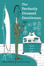 The Perfectly Dressed Gentleman - Robert O'Byrne