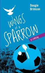Wings of a Sparrow : A Comedy About Football, Fortune and a Fanatical Fan - Dougie Brimson