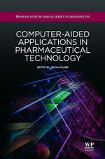 Computer Aided Applications in Pharmaceutical Technology : A Guide to International Pharmaceutical Regulation...