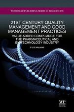 21st Century Quality Management and Good Management Practices : Value Added Compliance for the Pharmaceutical and Biotechnology Industry - Steve Williams